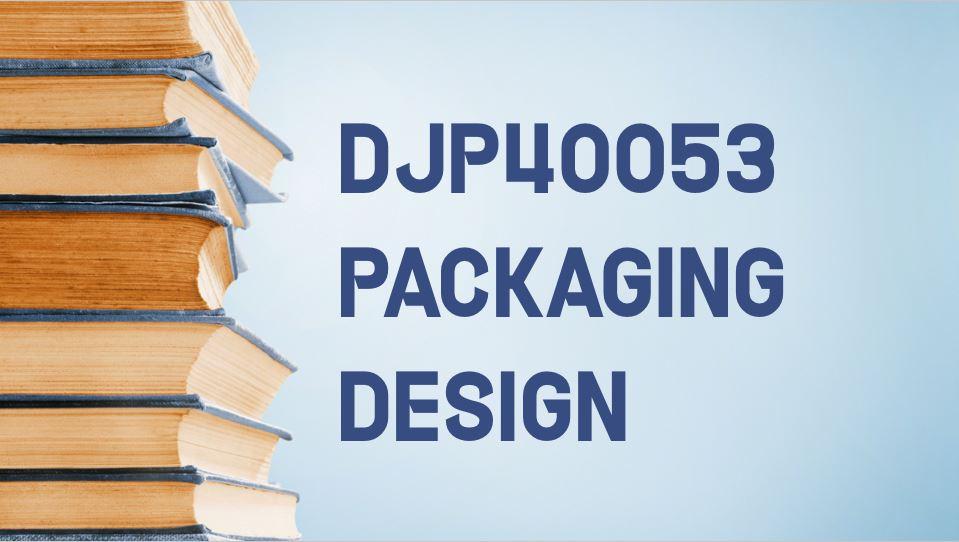 DJP40053 PACKAGING DESIGN DIS2020